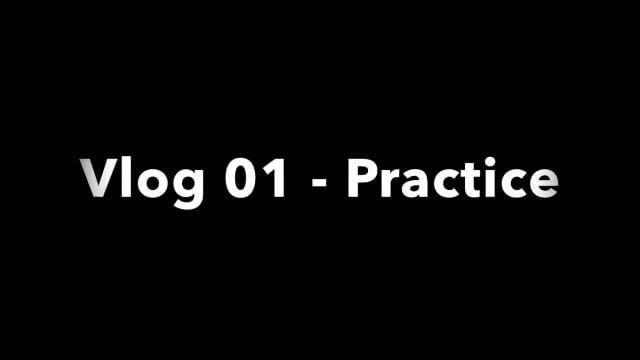 Vlog 01 – Practice
